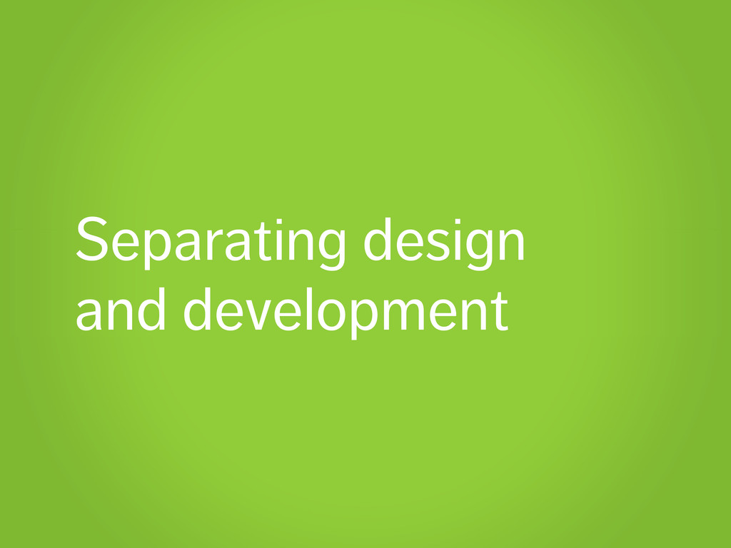 Separating design and development
