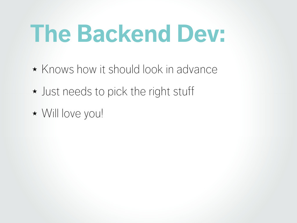 The Backend Dev: ★ Knows how it should look in ...