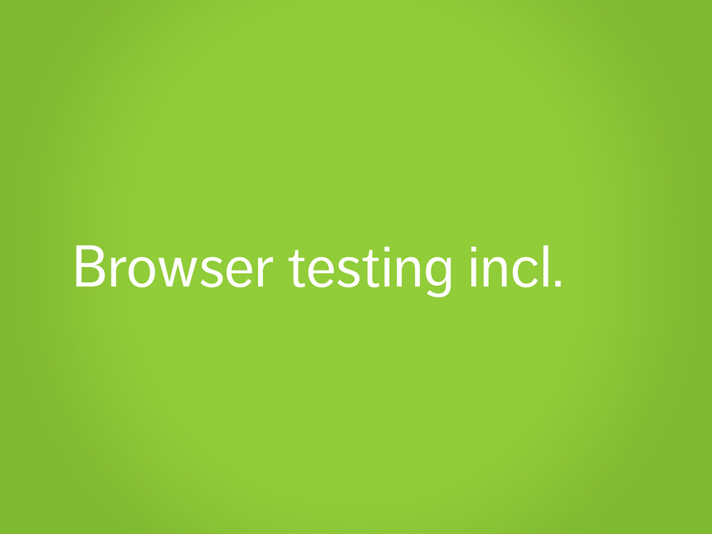 Browser testing incl.