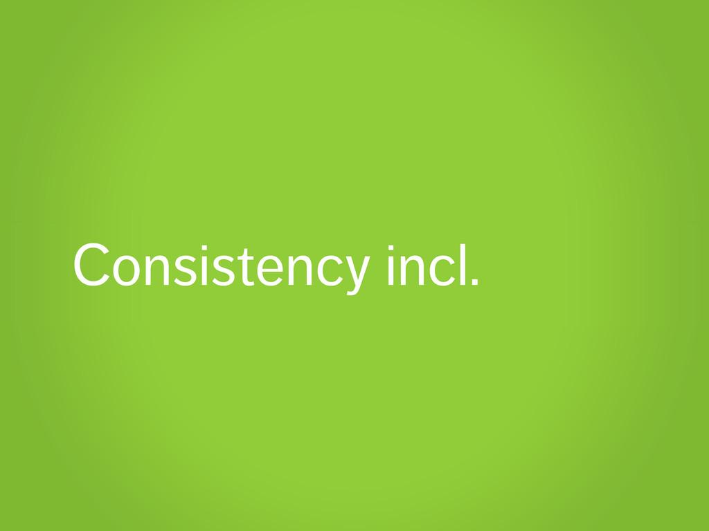 Consistency incl.