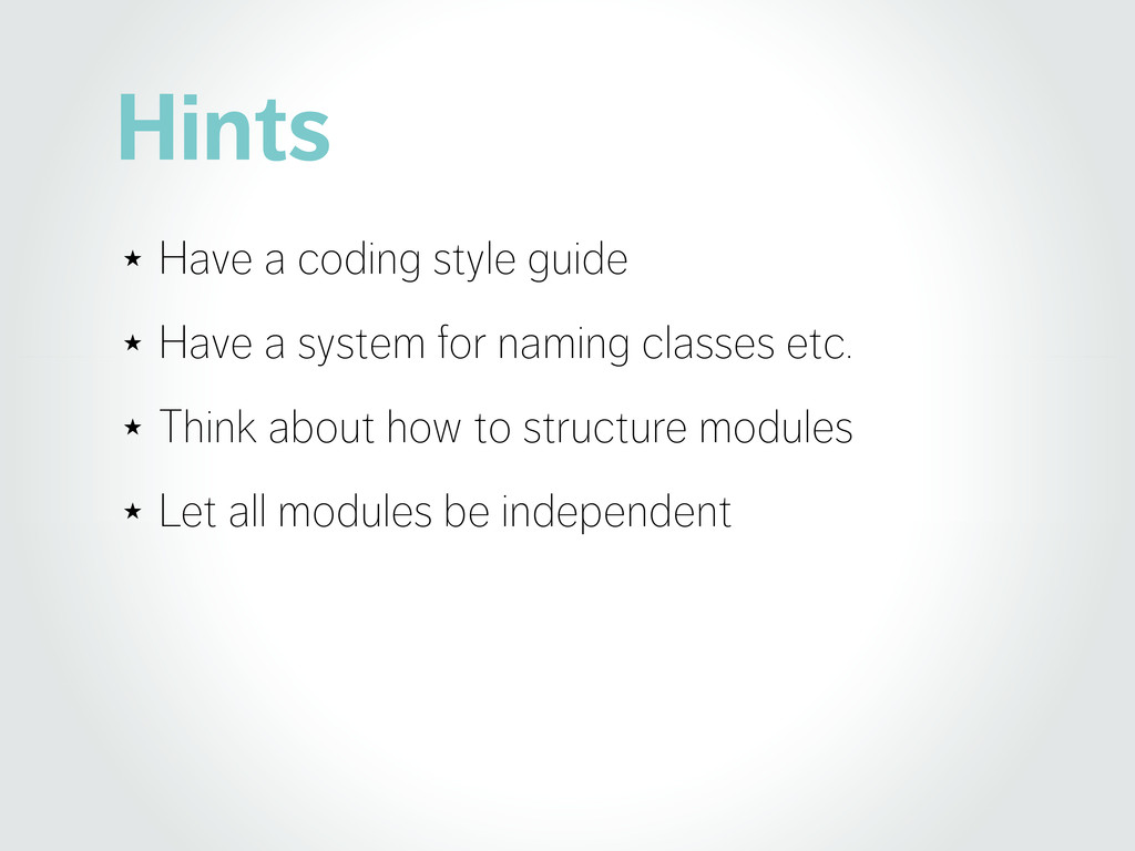 Hints ★ Have a coding style guide ★ Have a syst...