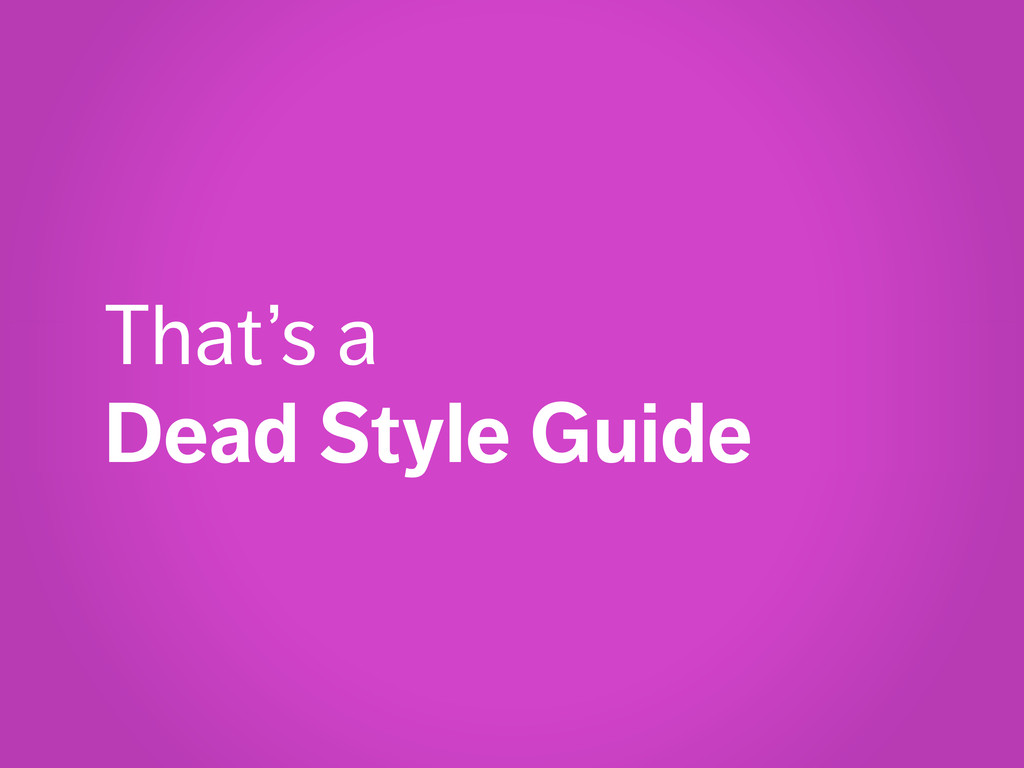 That's a Dead Style Guide