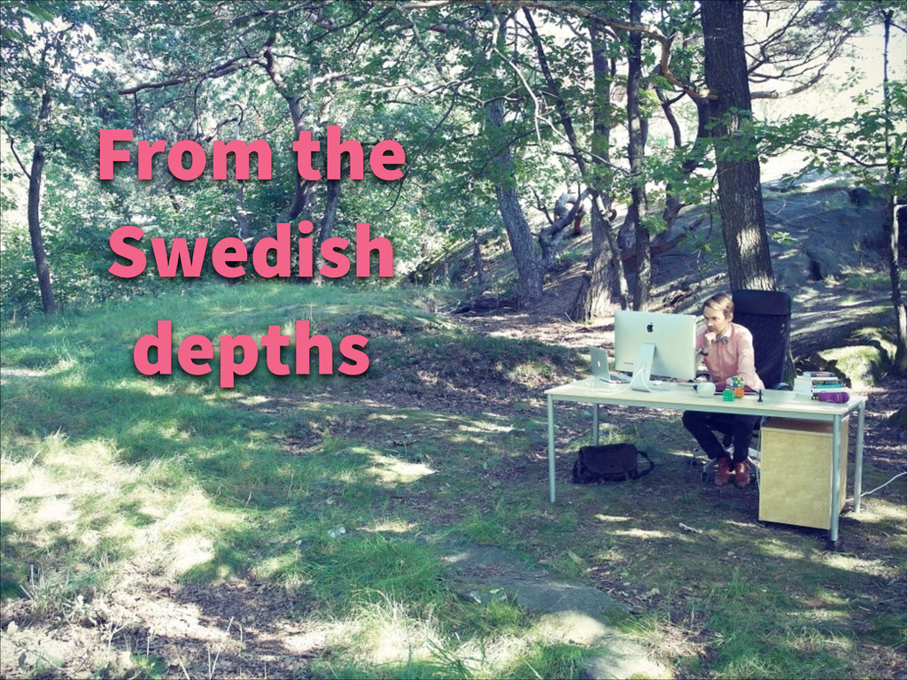 From the Swedish depths