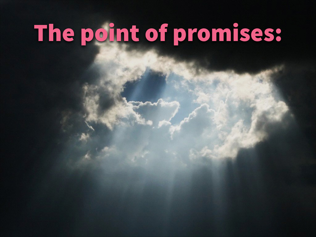 The point of promises: