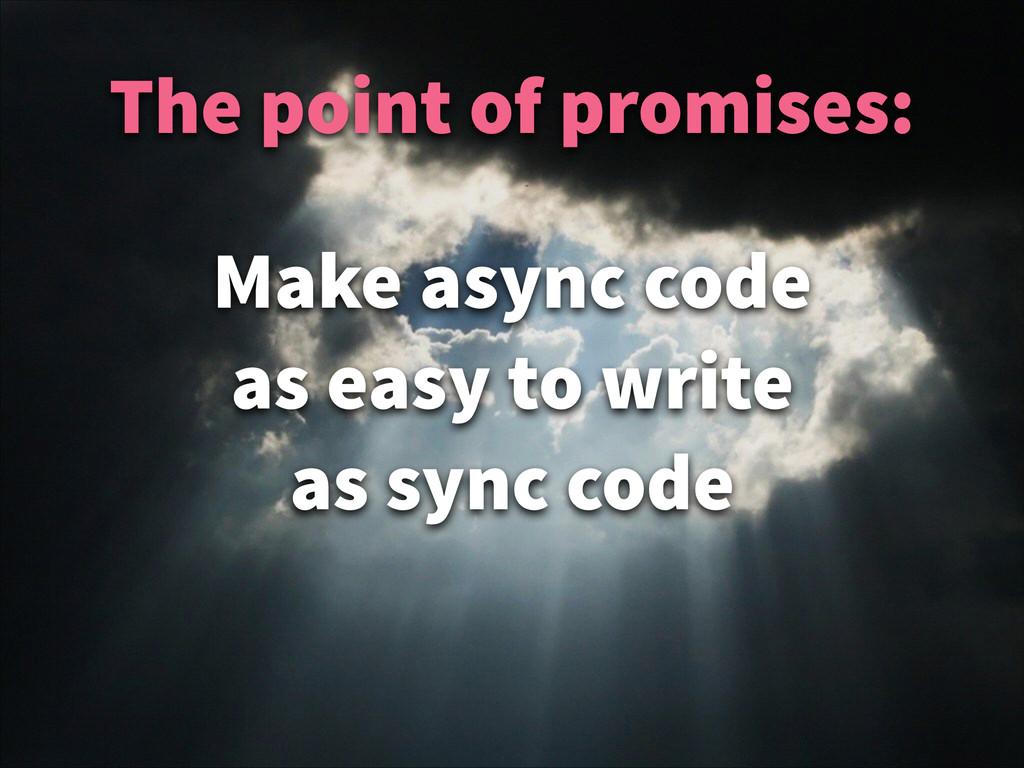 ! Make async code as easy to write as sync code...