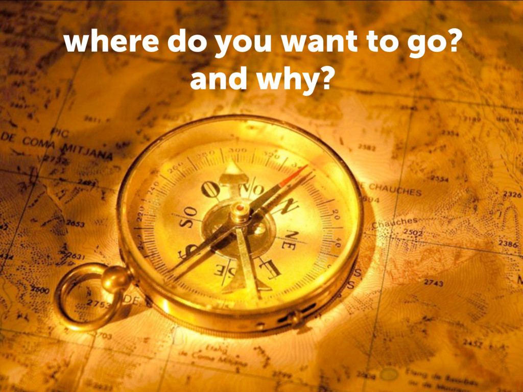 where do you want to go? and why?