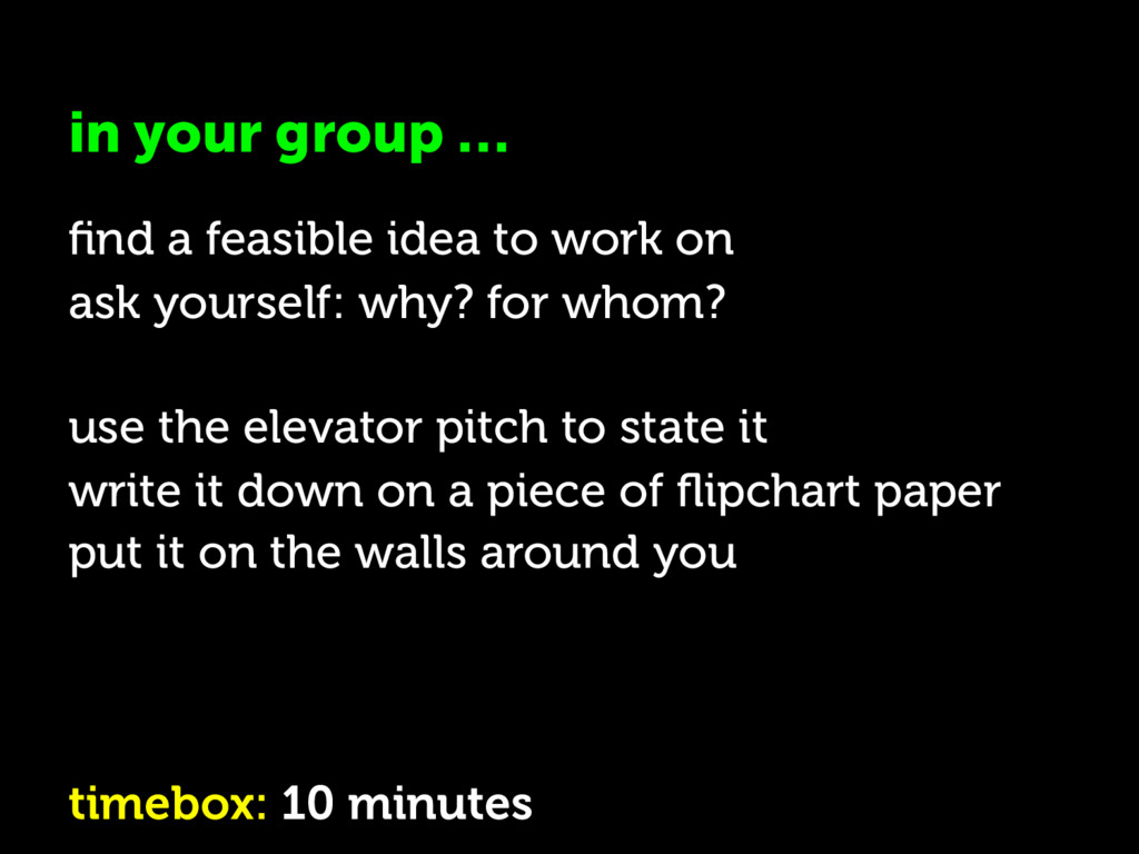in your group … find a feasible idea to work on ...