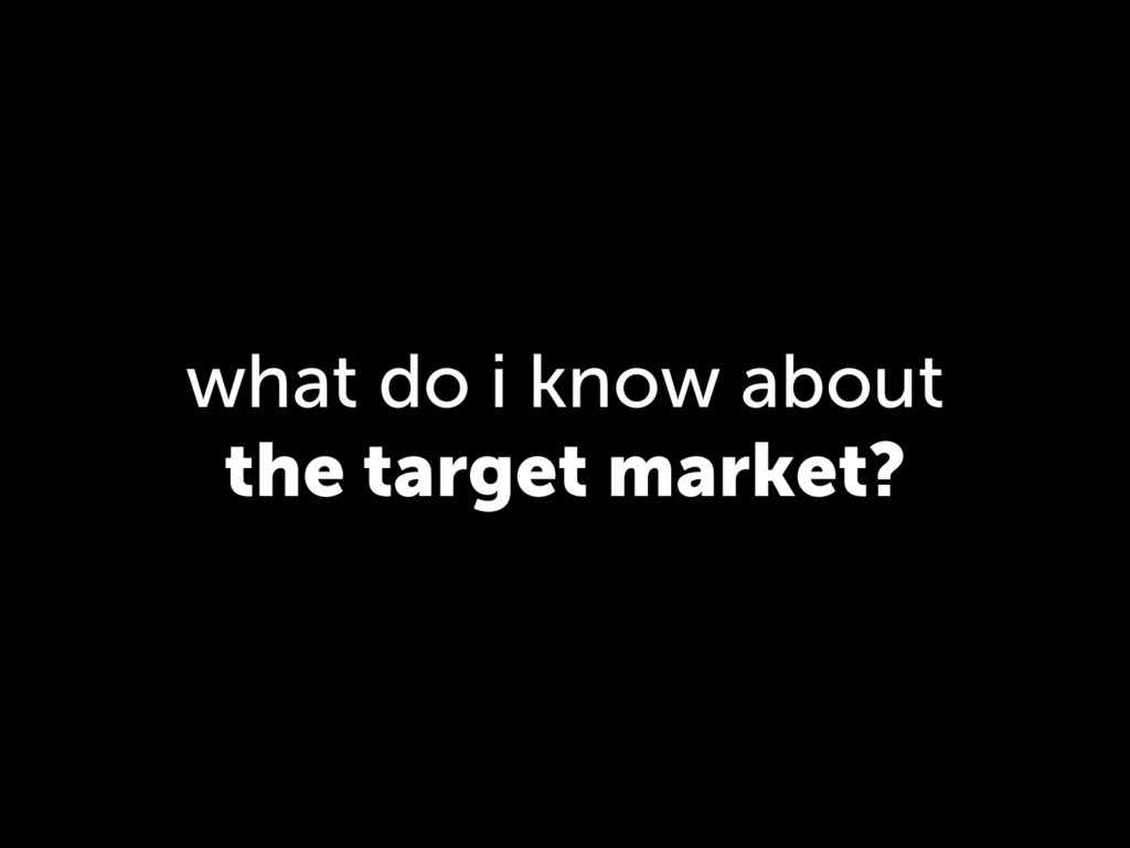 what do i know about the target market?