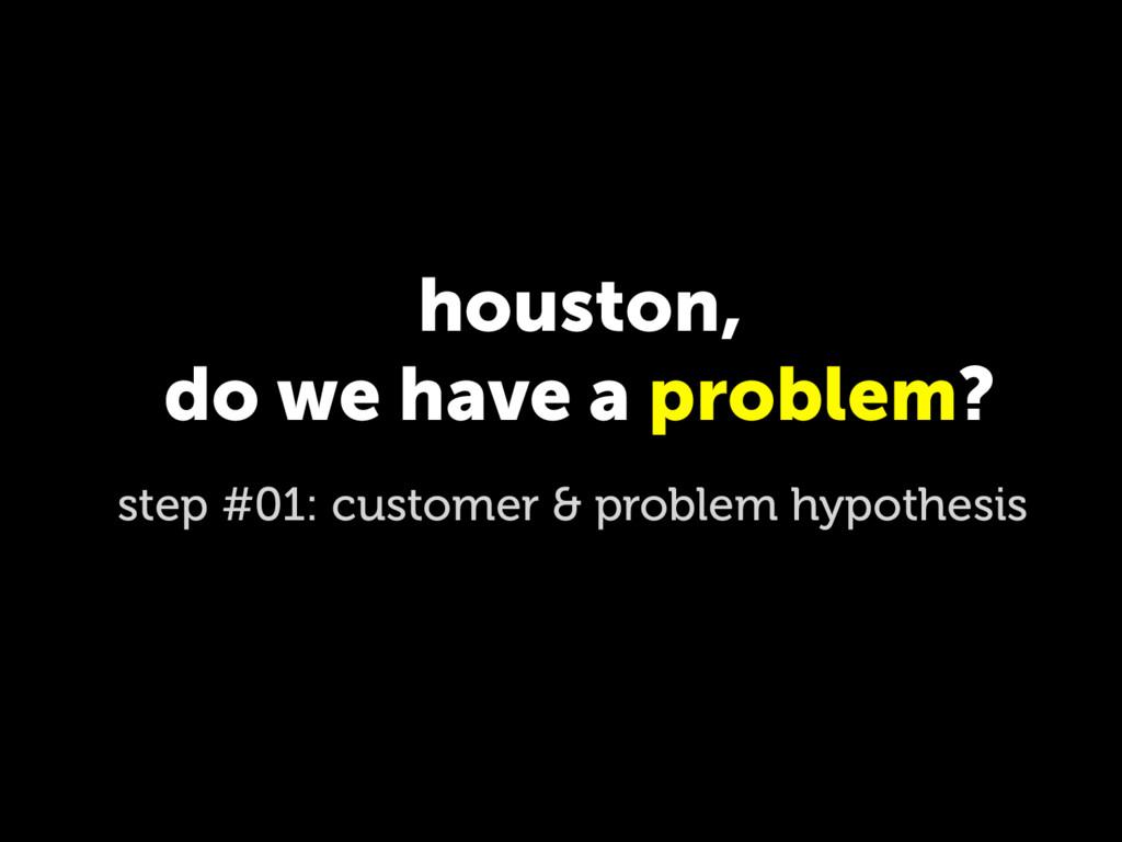 houston, do we have a problem? step #01: custom...