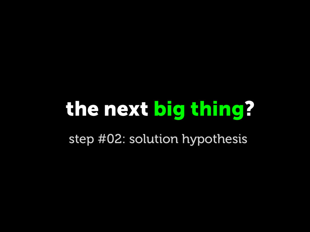 the next big thing? step #02: solution hypothes...