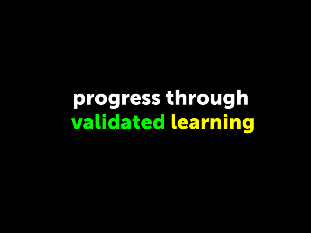 progress through validated learning