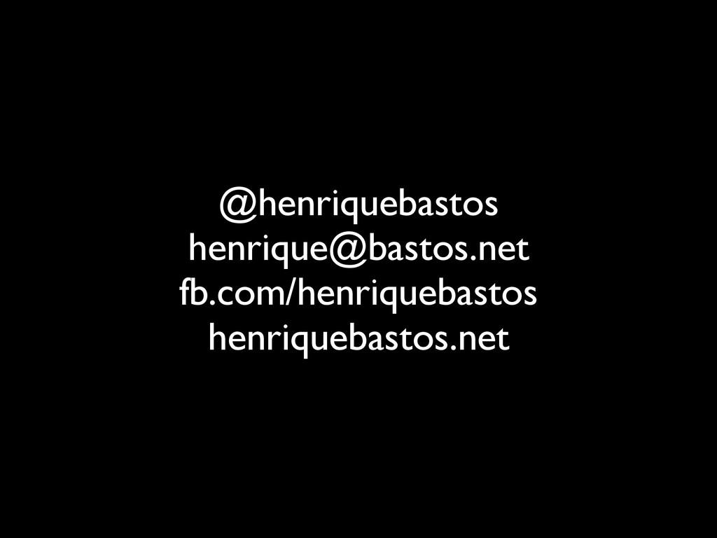 @henriquebastos henrique@bastos.net fb.com/he...