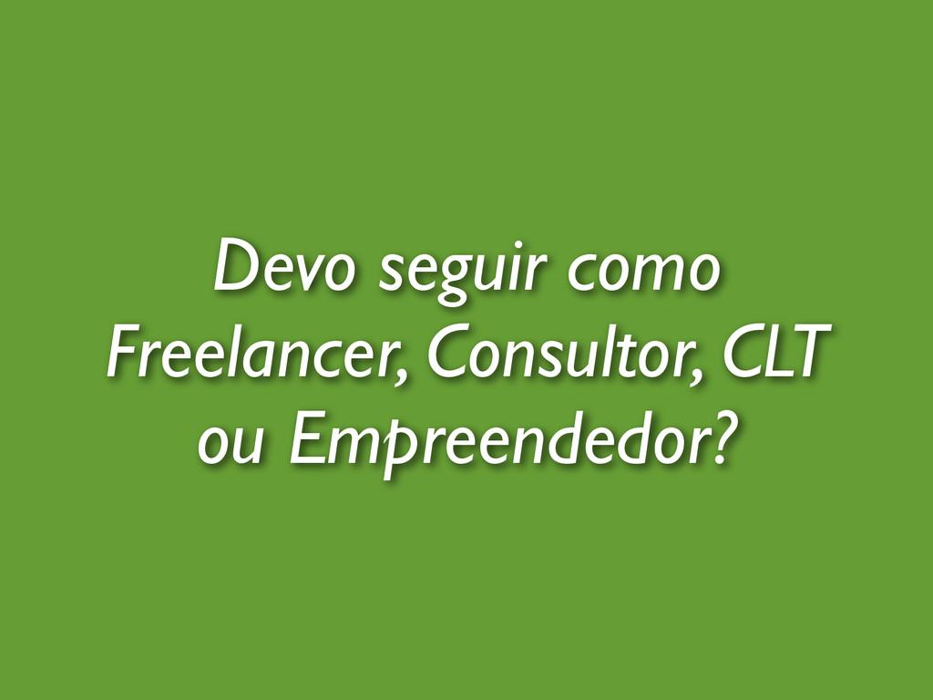Devo seguir como Freelancer, Consultor, CLT ou ...