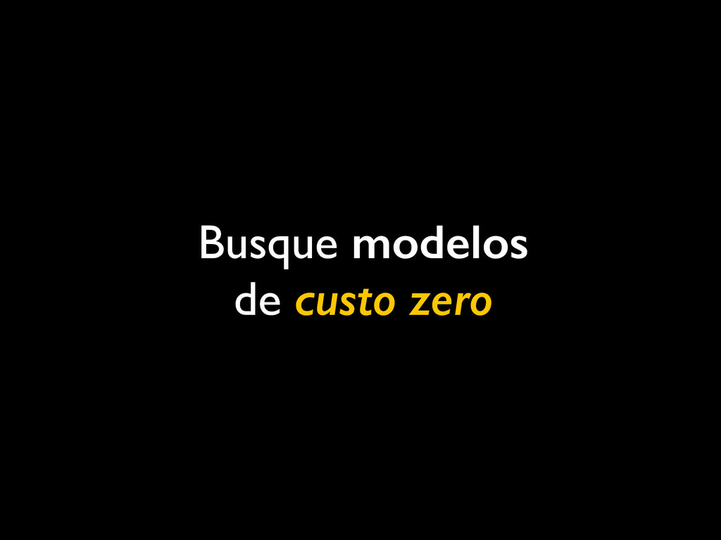 Busque modelos de custo zero
