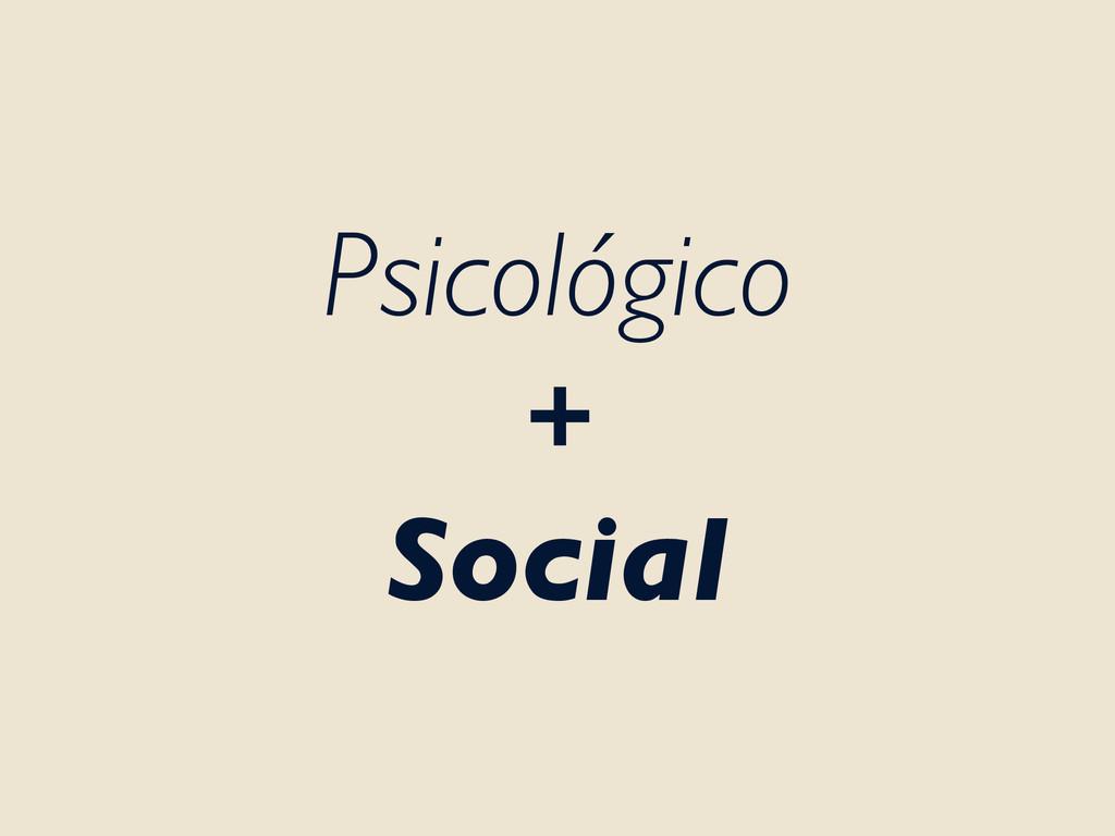 Psicológico + Social