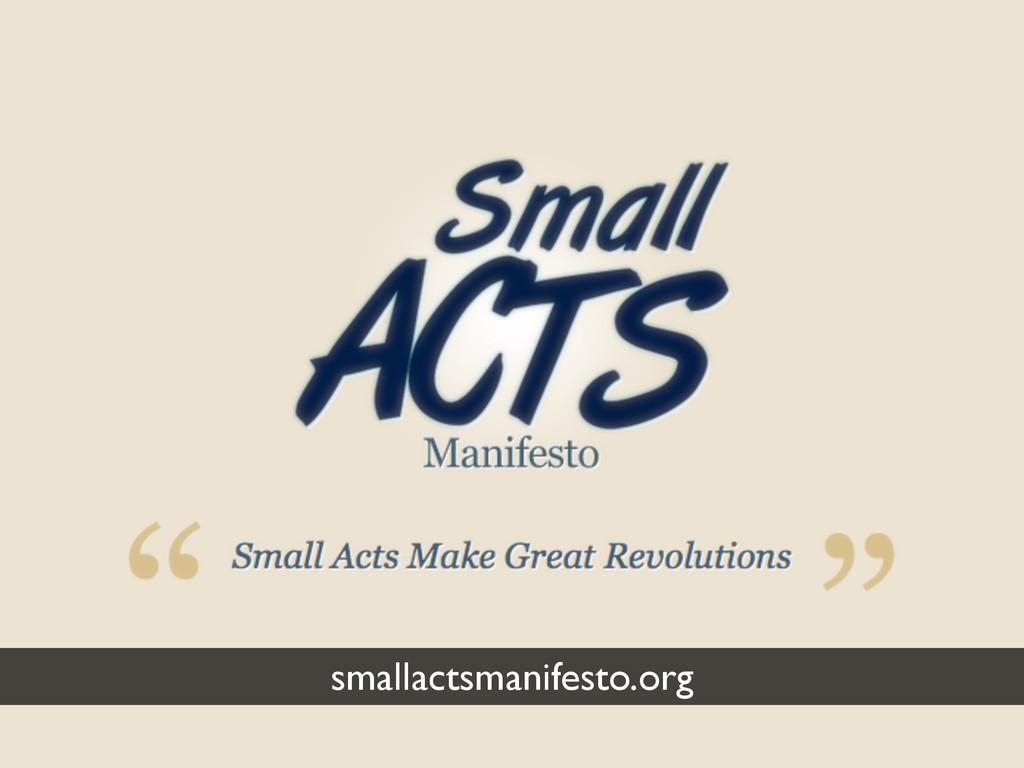 smallactsmanifesto.org