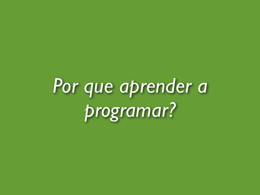 Por que aprender a programar?