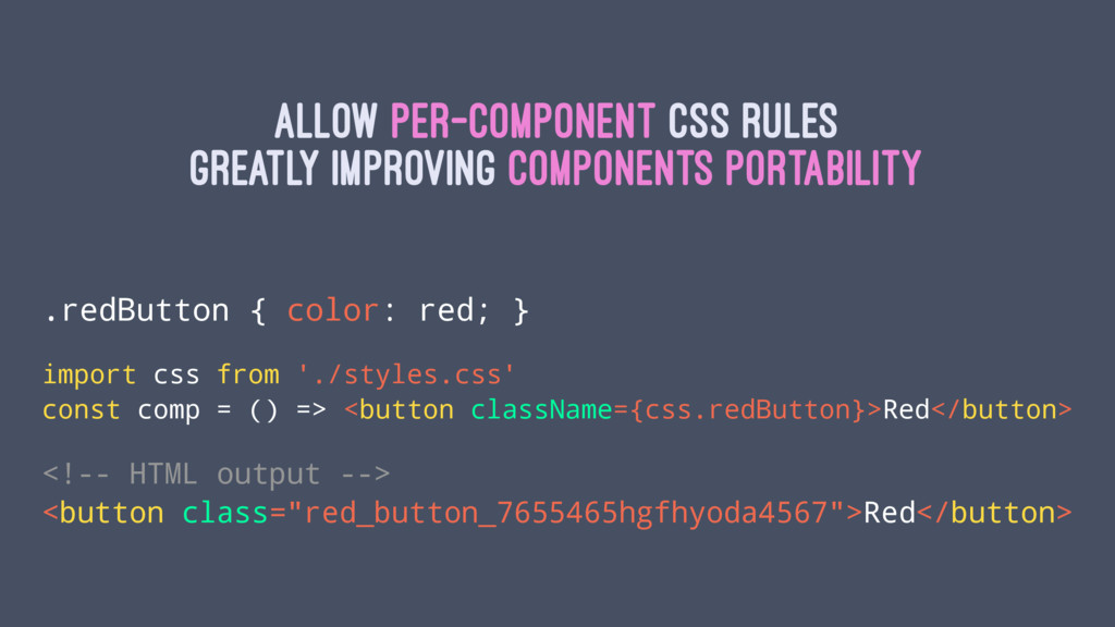 Allow per-component css rules greatly improving...