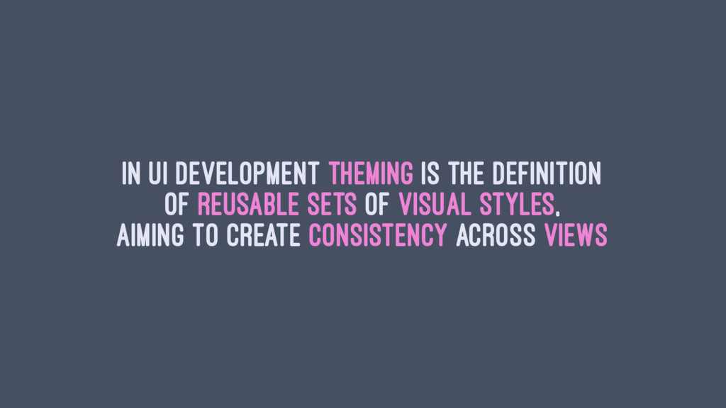 In UI development theming is the definition of ...