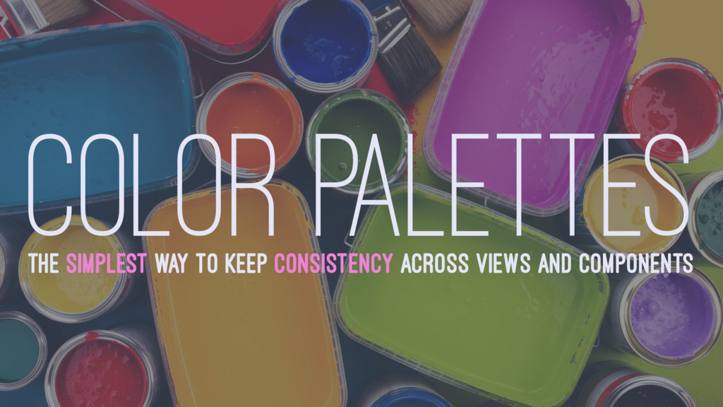 COLOR PALETTES THE SIMPLEST WAY TO KEEP CONSIST...