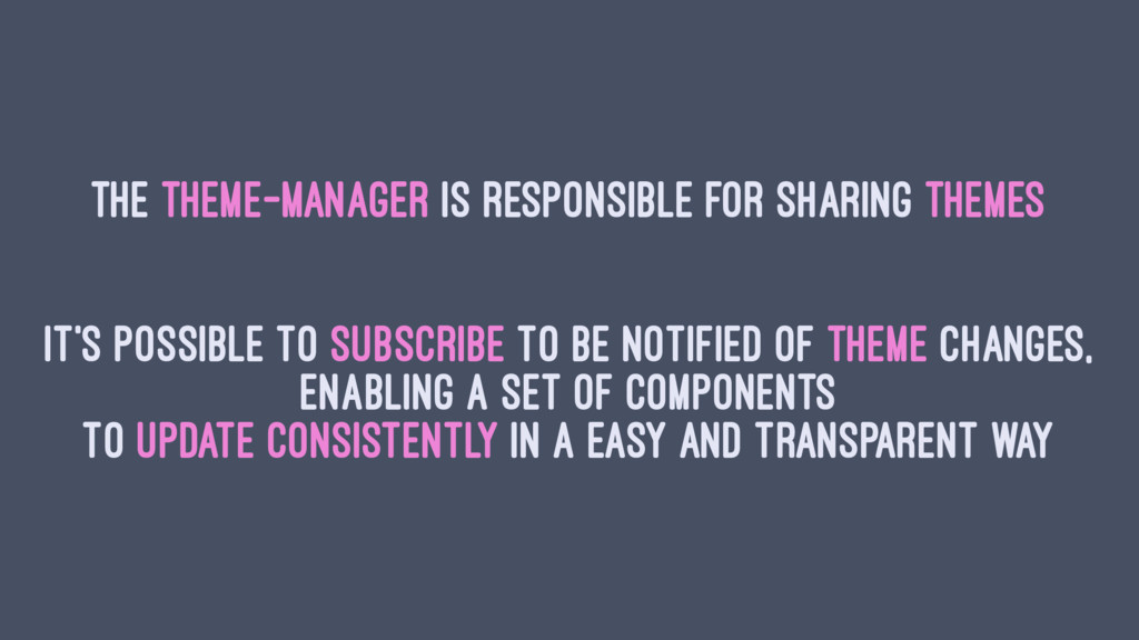 The Theme-Manager is responsible for sharing th...
