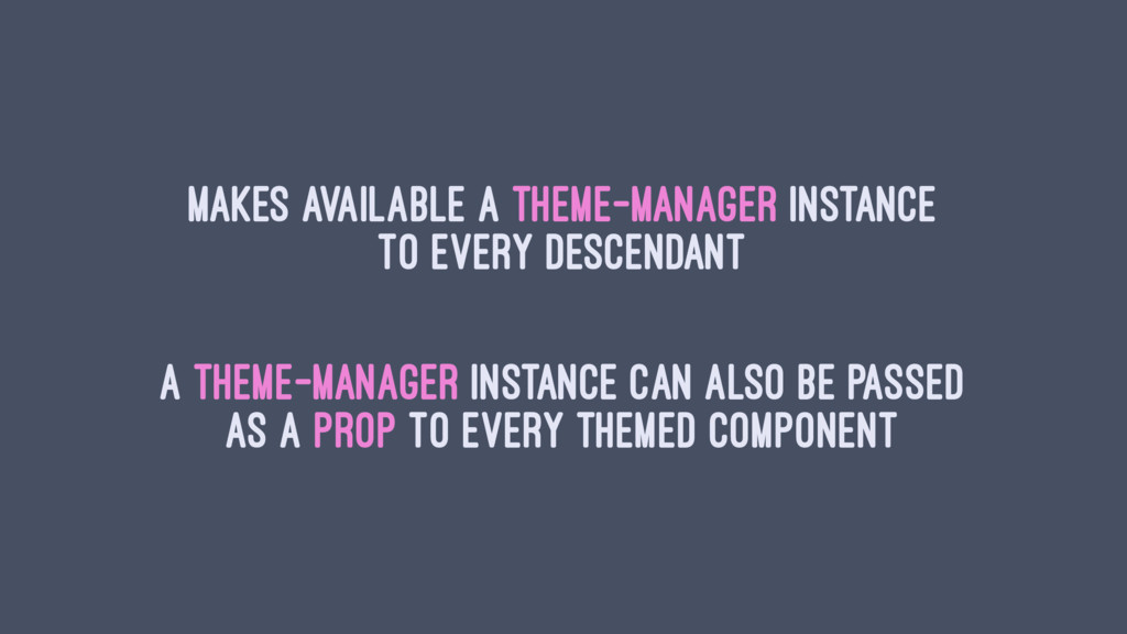 Makes available a theme-Manager instance to eve...