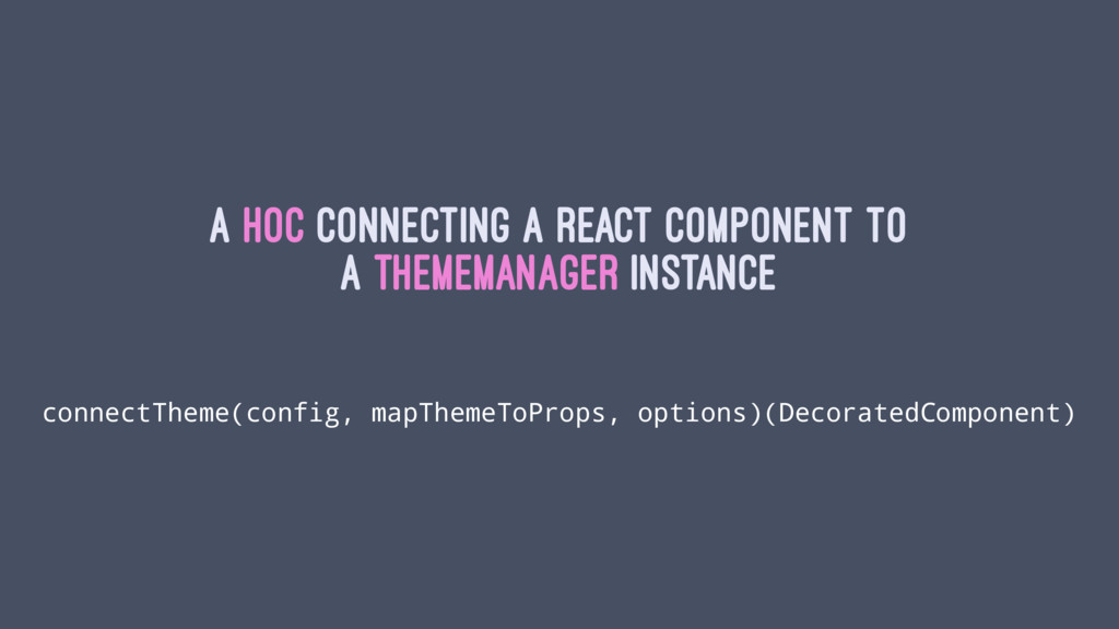 A HoC connecting a React component to a themeMa...