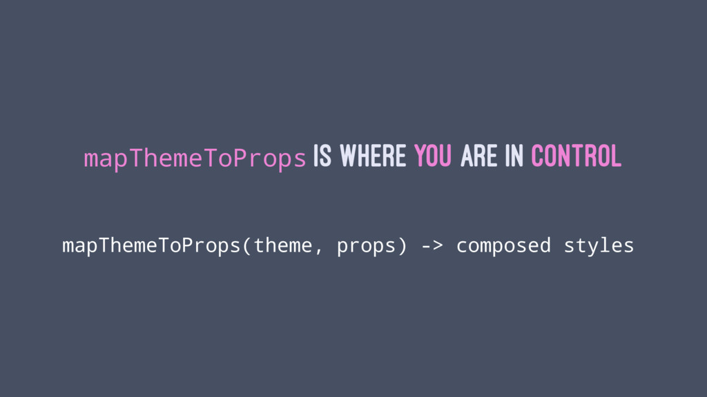 mapThemeToProps is where you are in control map...