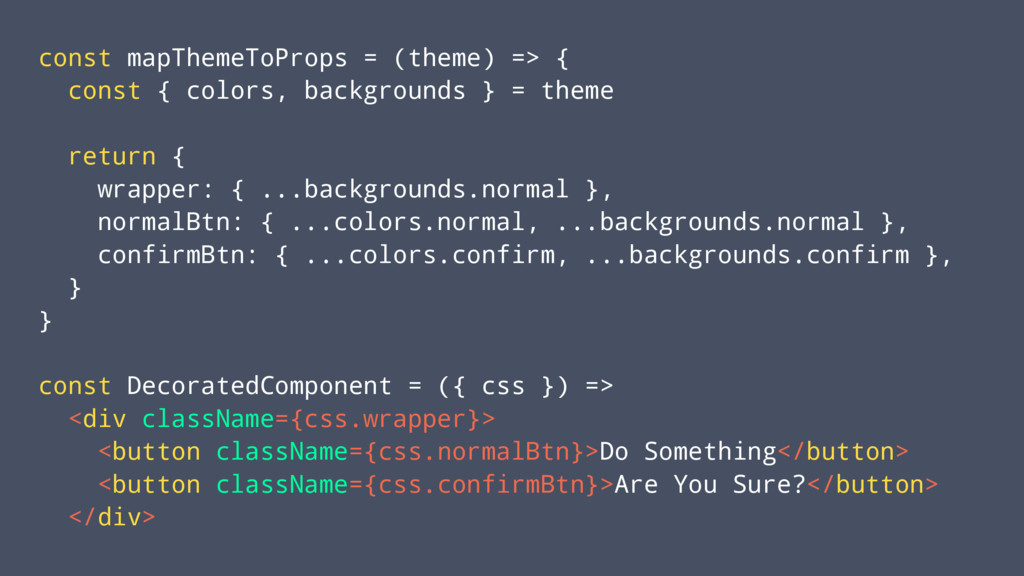 const mapThemeToProps = (theme) => { const { co...