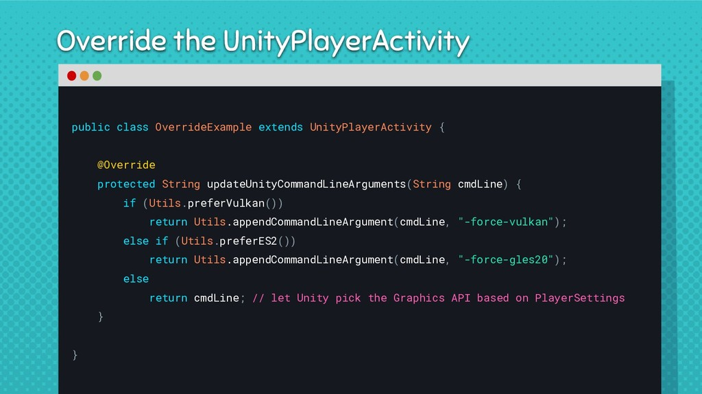 Override the UnityPlayerActivity public class O...