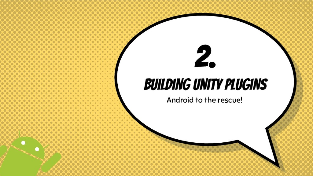 2. Building Unity Plugins Android to the rescue!