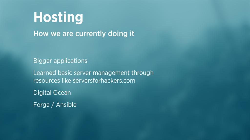 Bigger applications Learned basic server manage...