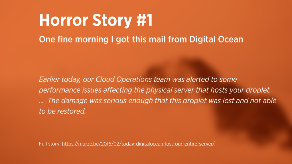 Horror Story #1 Earlier today, our Cloud Operat...