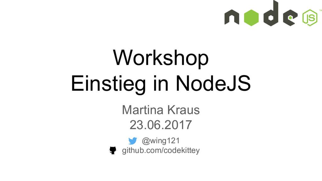 Workshop Einstieg in NodeJS Martina Kraus 23.06...