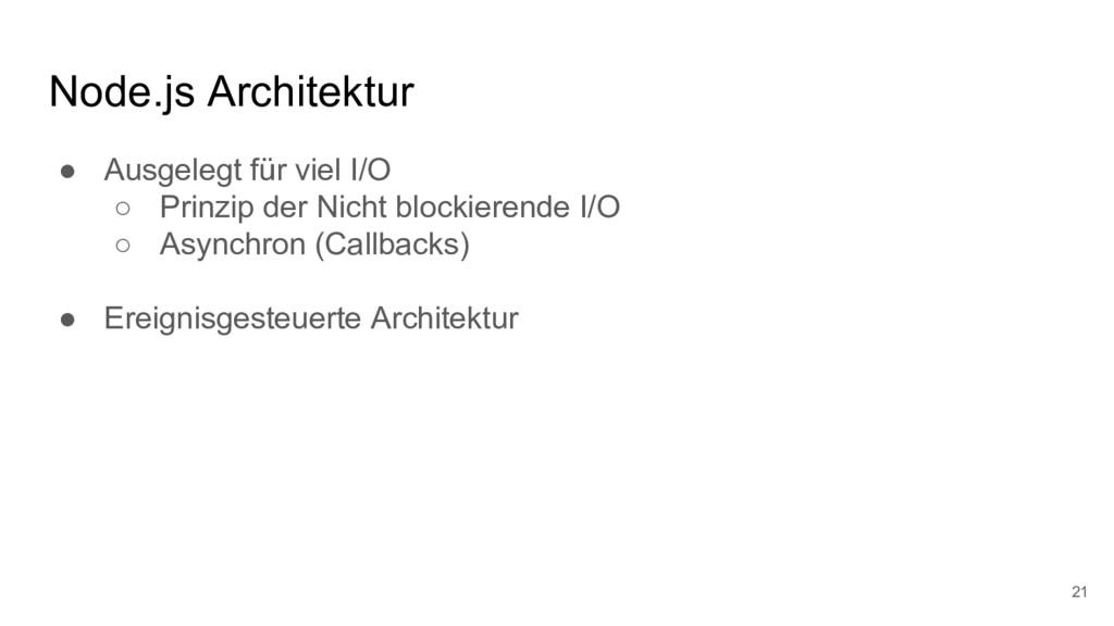 Node.js Architektur ● Ausgelegt für viel I/O ○ ...