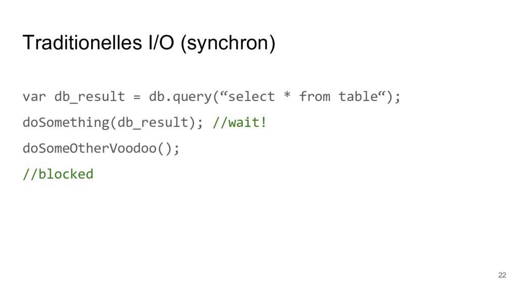 Traditionelles I/O (synchron) var db_result = d...