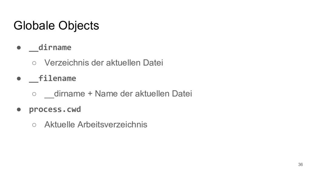 Globale Objects ● __dirname ○ Verzeichnis der a...