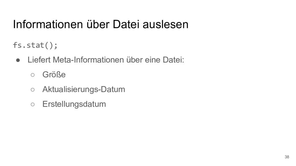 Informationen über Datei auslesen fs.stat(); ● ...