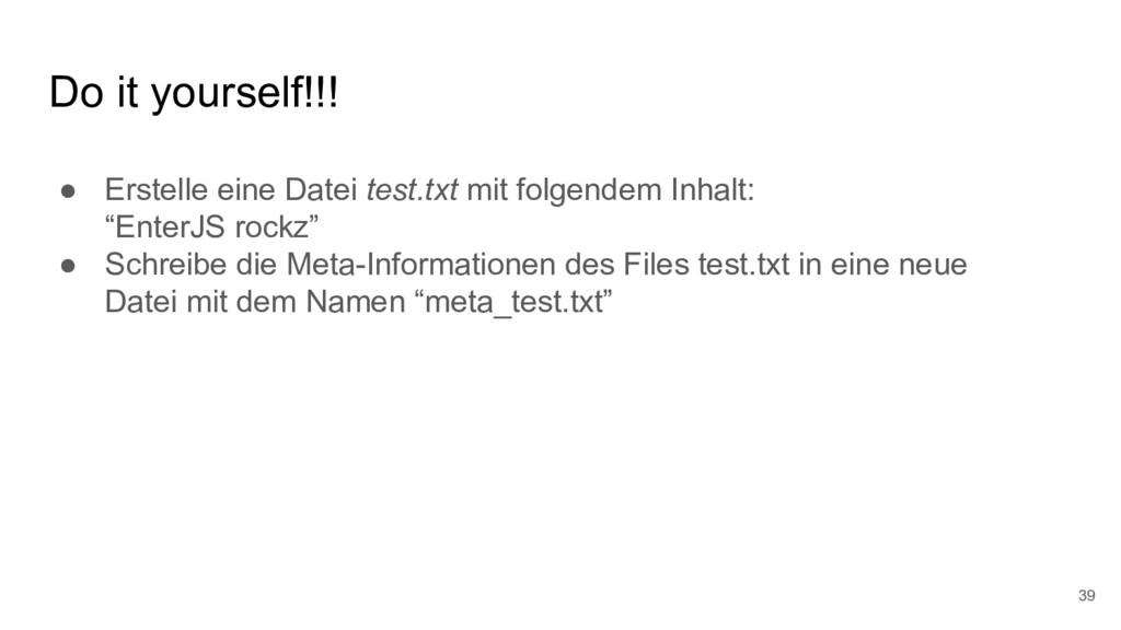 Do it yourself!!! 39 ● Erstelle eine Datei test...