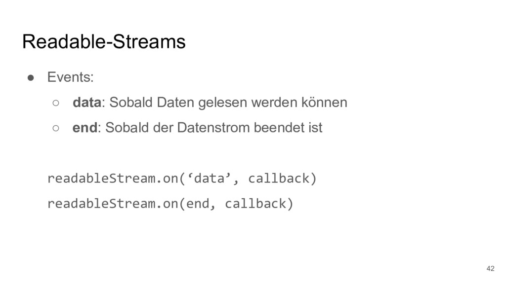 Readable-Streams ● Events: ○ data: Sobald Daten...