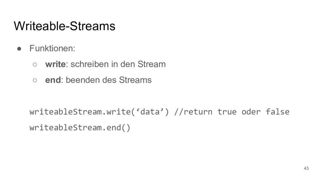 Writeable-Streams ● Funktionen: ○ write: schrei...