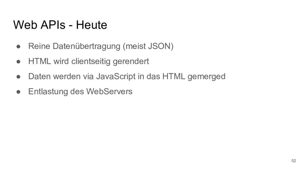 Web APIs - Heute ● Reine Datenübertragung (meis...