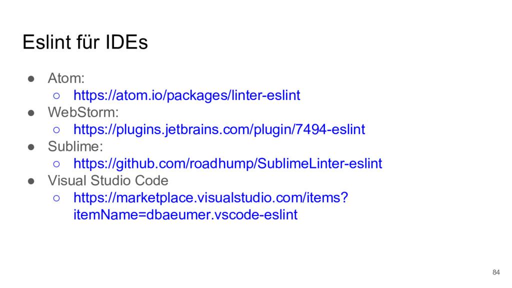 Eslint für IDEs ● Atom: ○ https://atom.io/packa...