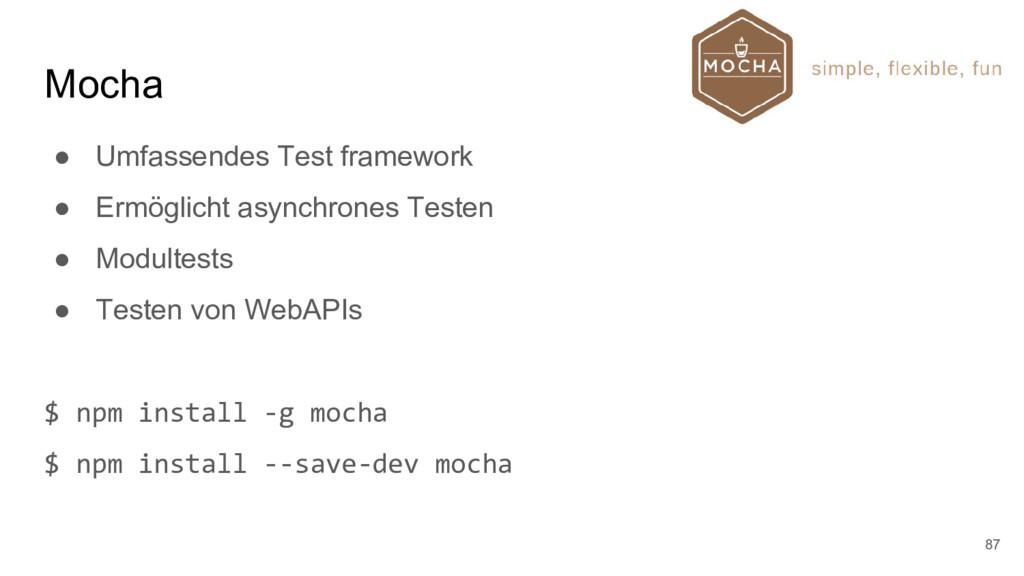 Mocha ● Umfassendes Test framework ● Ermöglicht...