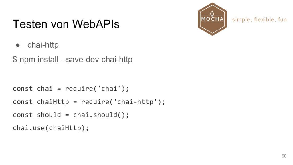 Testen von WebAPIs ● chai-http $ npm install --...