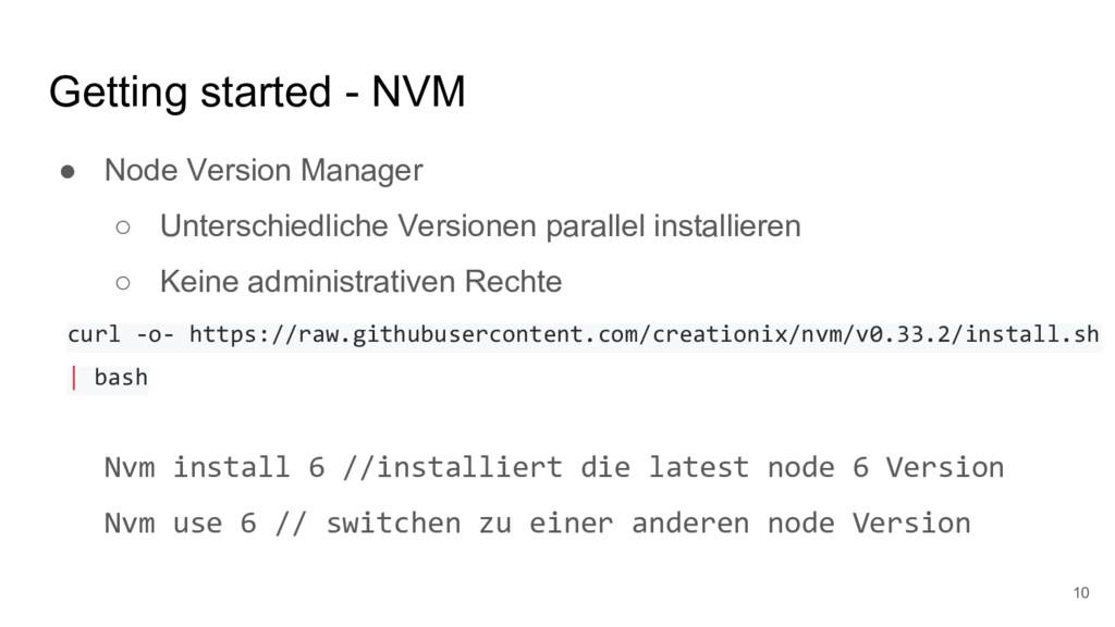 Getting started - NVM ● Node Version Manager ○ ...