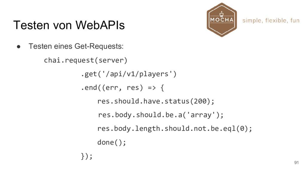 Testen von WebAPIs ● Testen eines Get-Requests:...