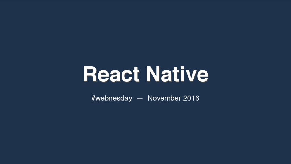 React Native React Native #webnesday — November...