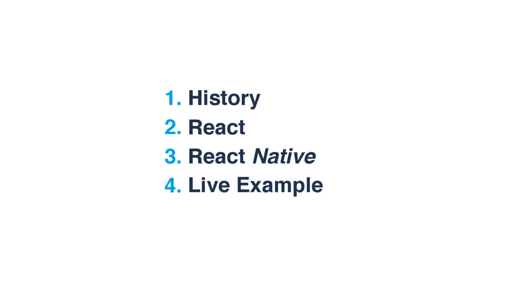 1. History 2. React 3. React Native 4. Live Exa...