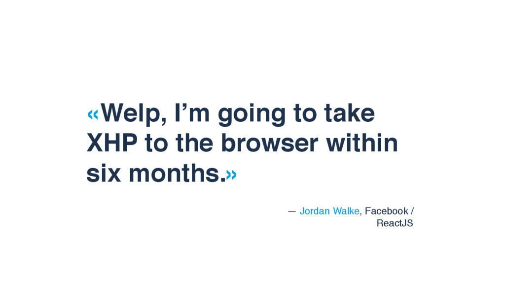 «Welp, I'm going to take XHP to the browser wit...